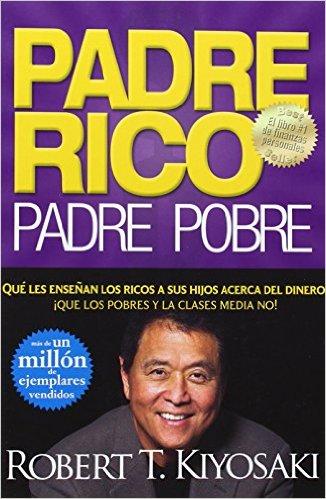 PADRE RICO PADRE POBRE - ROBERT T. KIYOSAKI