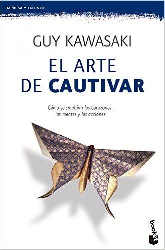 EL ARTE DE CAUTIVAR - GUY KAWASAKI