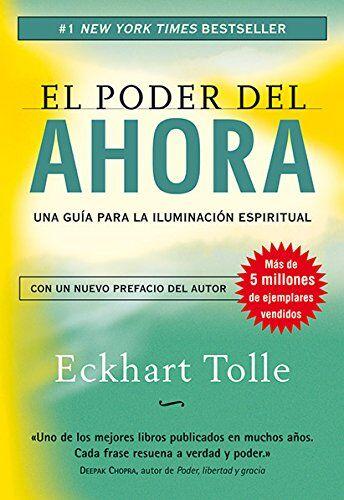 El poder del ahora: una guía para la iluminación espiritual - Eckhart Tolle